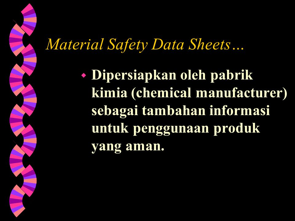 Lembar Data Perlindungan terhadap Bahan Kimia Berbahaya /Material Safety Data Sheets (MSDS) w Menyajikan informasi mengenai perlindungan terhadap baha