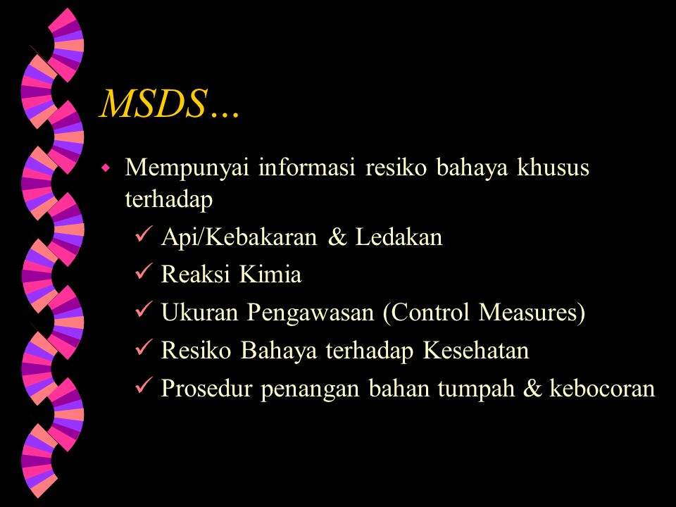 MSDS… w 5. Bahan-bahan berbahaya yang terdapat di dalamnya w 6. Resiko bahaya fisik & kesehatan dari bahan kimia tersebut w 7. Identitas bahan kimia d