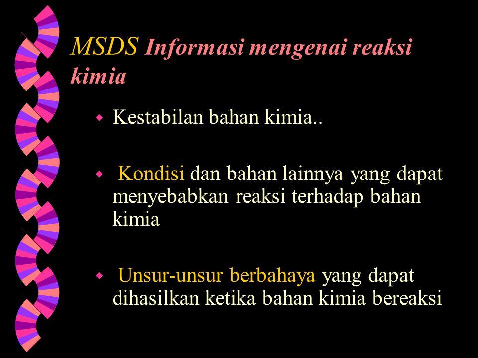 MSDS Informasi tentang api/kebakaran & ledakan w Titik api bahan (material Flash Point), temperatur yang dapat menyulut api dengan sendirinya (auto-ig