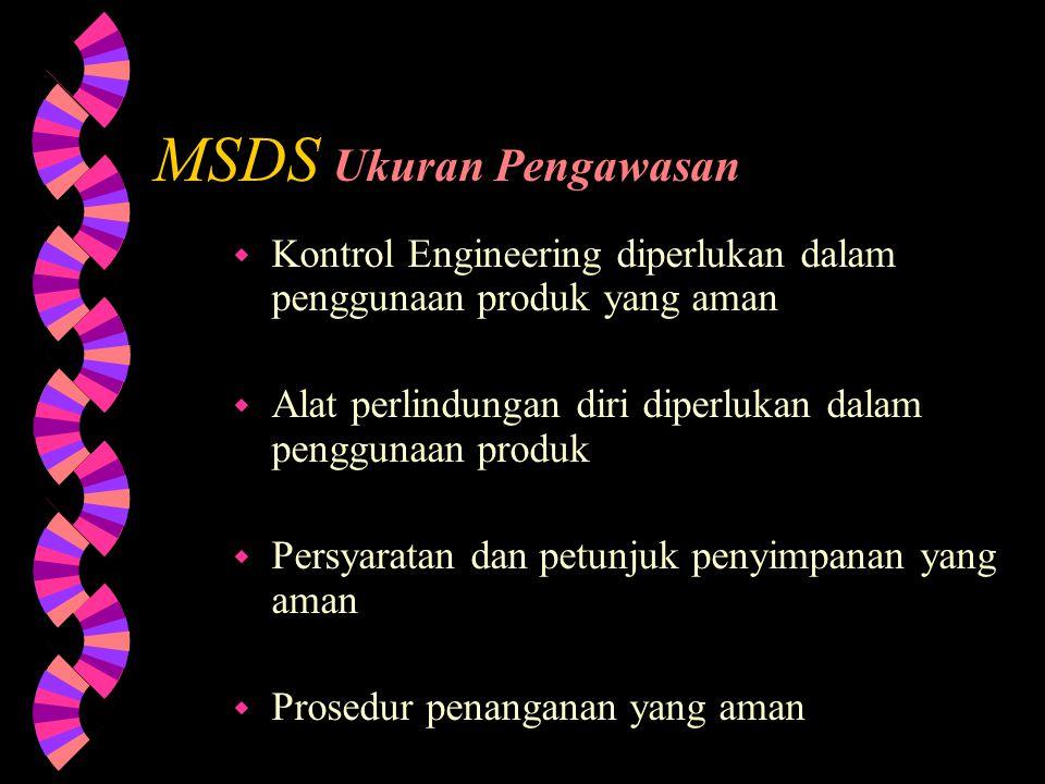MSDS Informasi mengenai reaksi kimia w Kestabilan bahan kimia.. w Kondisi dan bahan lainnya yang dapat menyebabkan reaksi terhadap bahan kimia w Unsur