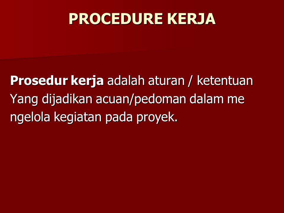 Aturan / Ketentuan Ketentuan umum Ketentuan umum Prosedur memuat ketentuan umum Prosedur memuat ketentuan umum yang berlaku pada proyek.