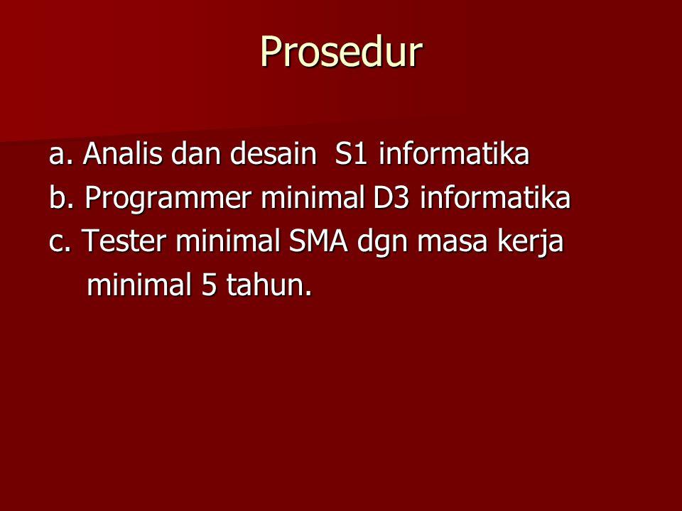 Prosedur a. Analis dan desain S1 informatika a. Analis dan desain S1 informatika b. Programmer minimal D3 informatika b. Programmer minimal D3 informa