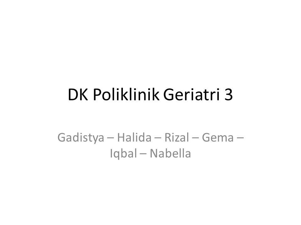 DK Poliklinik Geriatri 3 Gadistya – Halida – Rizal – Gema – Iqbal – Nabella