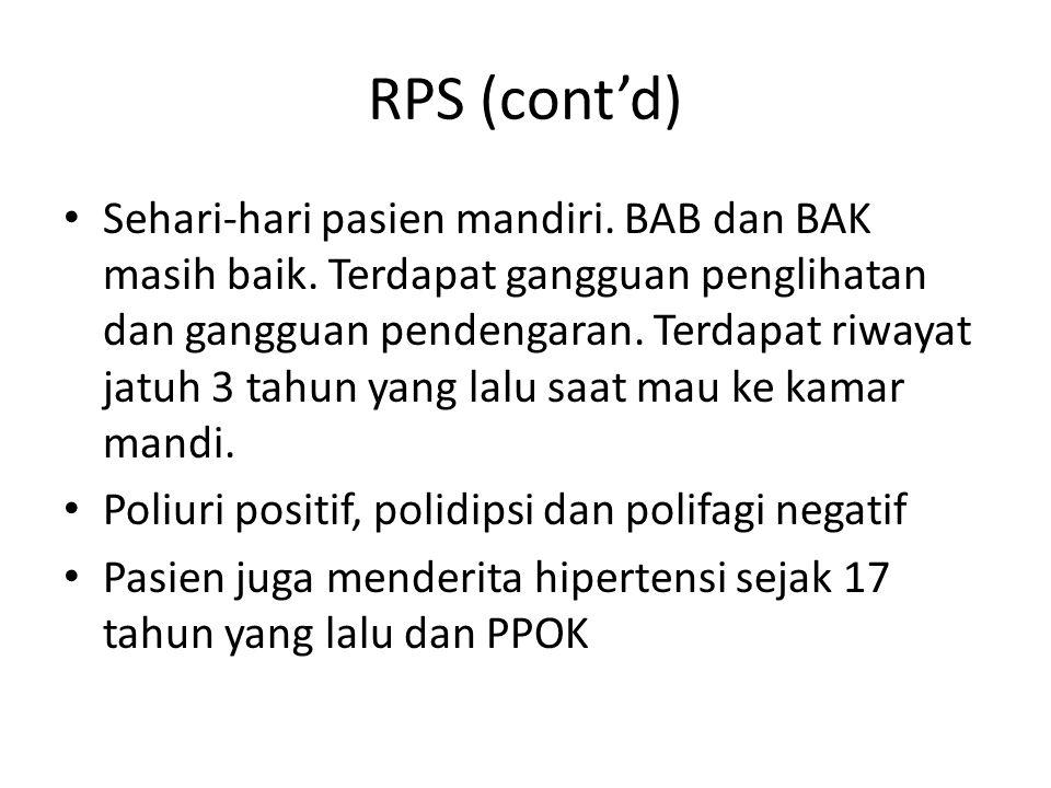 RPS (cont'd) Sehari-hari pasien mandiri. BAB dan BAK masih baik. Terdapat gangguan penglihatan dan gangguan pendengaran. Terdapat riwayat jatuh 3 tahu