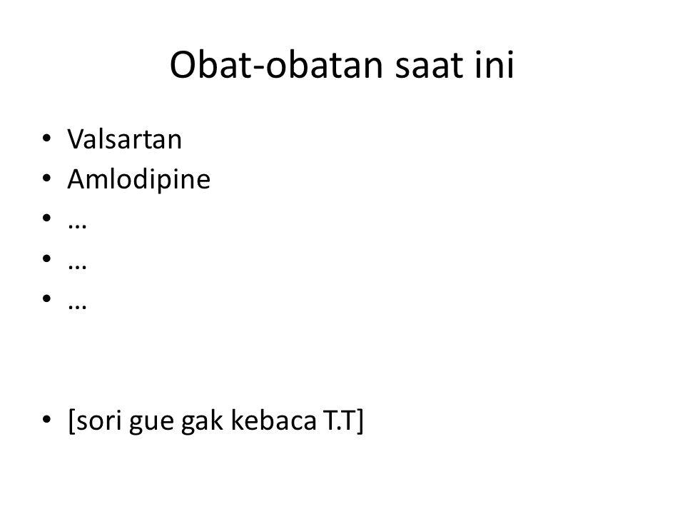 Obat-obatan saat ini Valsartan Amlodipine … [sori gue gak kebaca T.T]