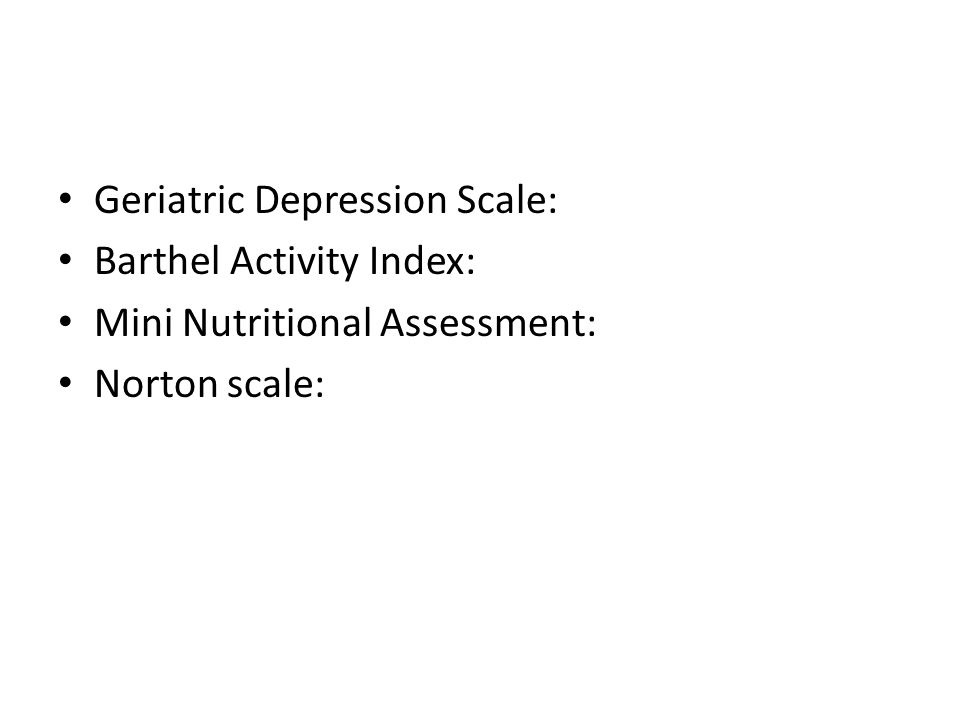 Geriatric Depression Scale: Barthel Activity Index: Mini Nutritional Assessment: Norton scale: