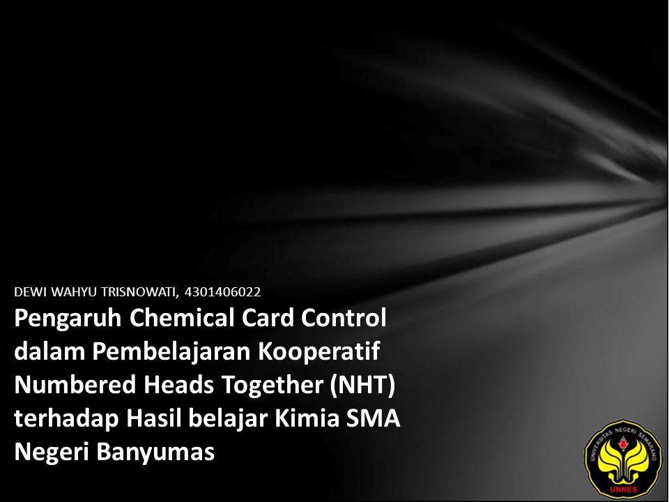 DEWI WAHYU TRISNOWATI, 4301406022 Pengaruh Chemical Card Control dalam Pembelajaran Kooperatif Numbered Heads Together (NHT) terhadap Hasil belajar Ki
