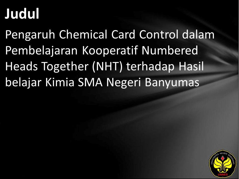 Judul Pengaruh Chemical Card Control dalam Pembelajaran Kooperatif Numbered Heads Together (NHT) terhadap Hasil belajar Kimia SMA Negeri Banyumas