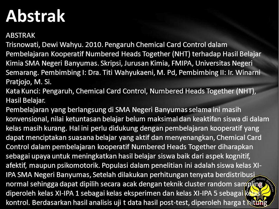 Abstrak ABSTRAK Trisnowati, Dewi Wahyu. 2010. Pengaruh Chemical Card Control dalam Pembelajaran Kooperatif Numbered Heads Together (NHT) terhadap Hasi