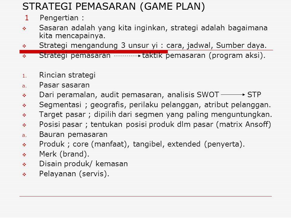 STRATEGI PEMASARAN (GAME PLAN)  1 Pengertian :  Sasaran adalah yang kita inginkan, strategi adalah bagaimana kita mencapainya.