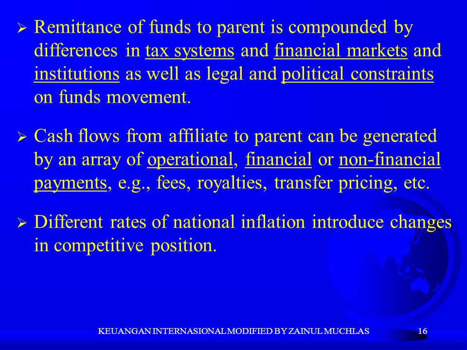 16  Remittance of funds to parent is compounded by differences in tax systems and financial markets and institutions as well as legal and political c