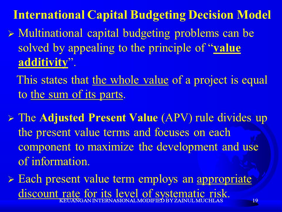 "19 International Capital Budgeting Decision Model  Multinational capital budgeting problems can be solved by appealing to the principle of ""value add"