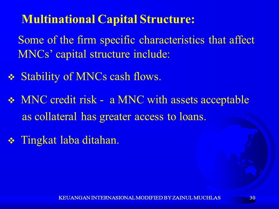 30 : Some of the firm specific characteristics that affect MNCs' capital structure include:  Stability of MNCs cash flows.  MNC credit risk - a MNC