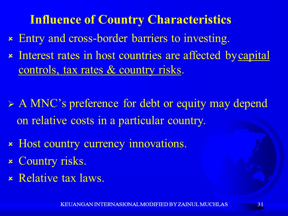 31 û Entry and cross-border barriers to investing. û Interest rates in host countries are affected bycapital controls, tax rates & country risks.  A