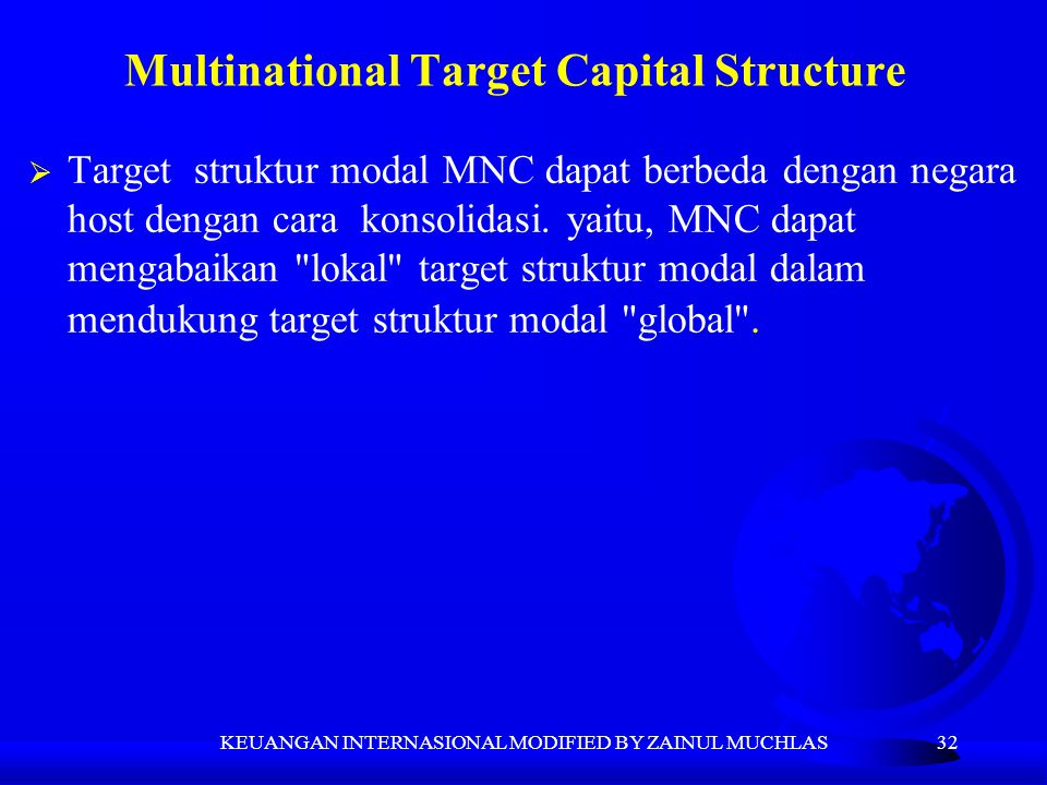 32  Target struktur modal MNC dapat berbeda dengan negara host dengan cara konsolidasi. yaitu, MNC dapat mengabaikan