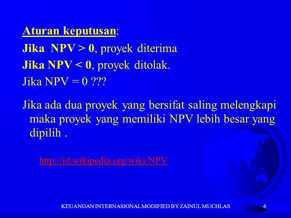 6 Aturan keputusan: Jika NPV > 0, proyek diterima Jika NPV < 0, proyek ditolak. Jika NPV = 0 ??? Jika ada dua proyek yang bersifat saling melengkapi m
