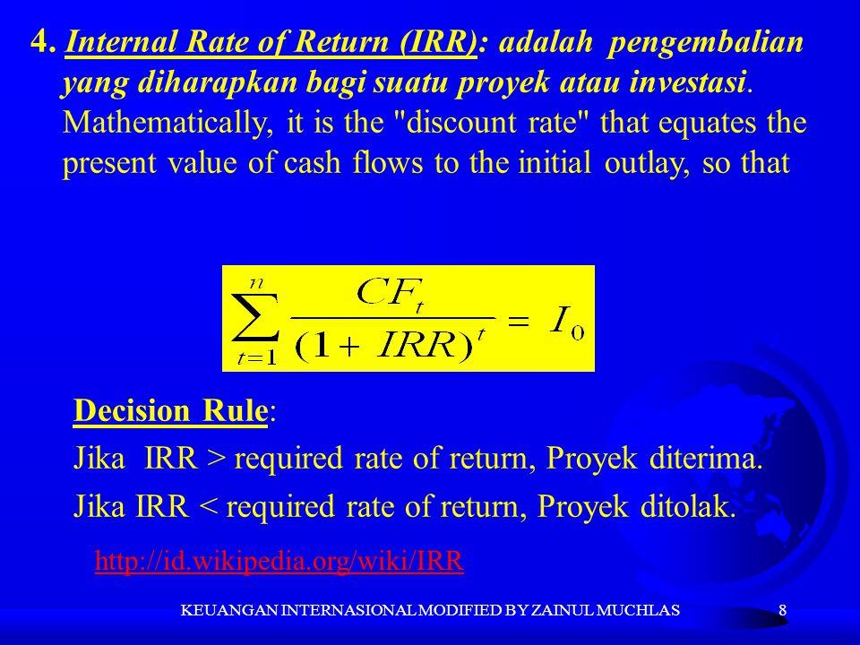 8 4. Internal Rate of Return (IRR): adalah pengembalian yang diharapkan bagi suatu proyek atau investasi. Mathematically, it is the