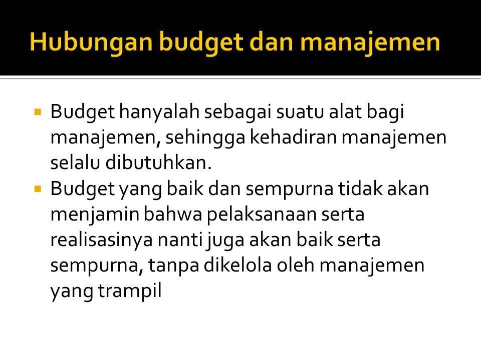  Budget hanyalah sebagai suatu alat bagi manajemen, sehingga kehadiran manajemen selalu dibutuhkan.