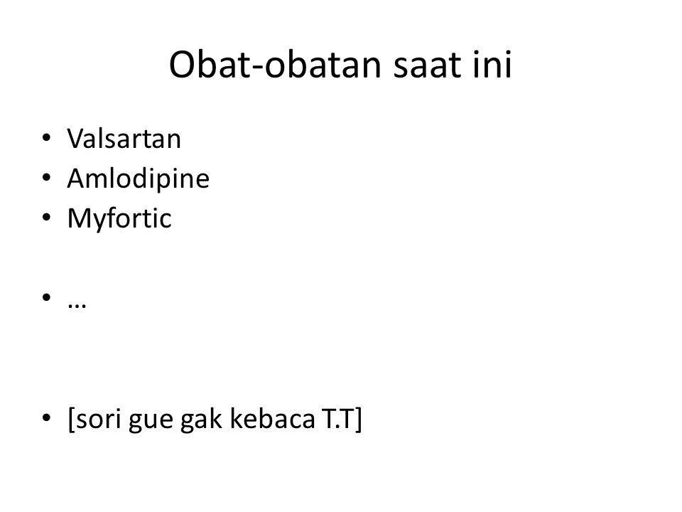 Obat-obatan saat ini Valsartan Amlodipine Myfortic … [sori gue gak kebaca T.T]