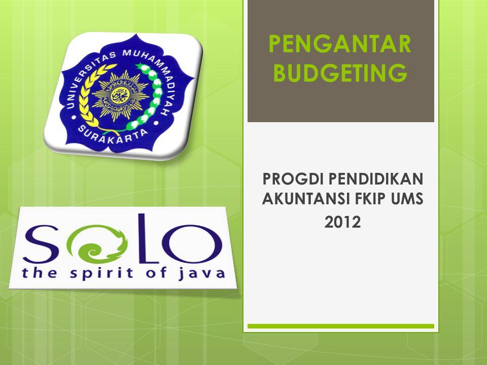 PENGANTAR BUDGETING PROGDI PENDIDIKAN AKUNTANSI FKIP UMS 2012