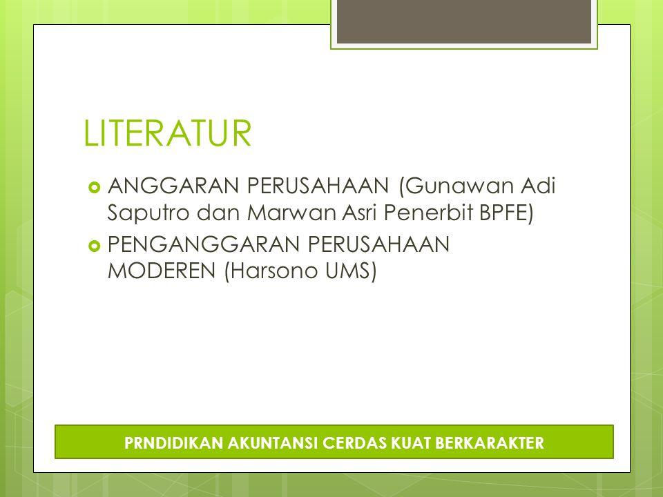 LITERATUR  ANGGARAN PERUSAHAAN (Gunawan Adi Saputro dan Marwan Asri Penerbit BPFE)  PENGANGGARAN PERUSAHAAN MODEREN (Harsono UMS) PRNDIDIKAN AKUNTANSI CERDAS KUAT BERKARAKTER