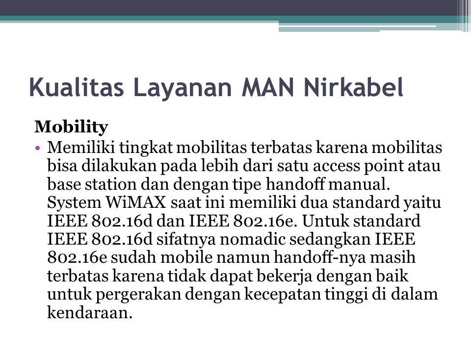 Kualitas Layanan MAN Nirkabel Mobility Memiliki tingkat mobilitas terbatas karena mobilitas bisa dilakukan pada lebih dari satu access point atau base