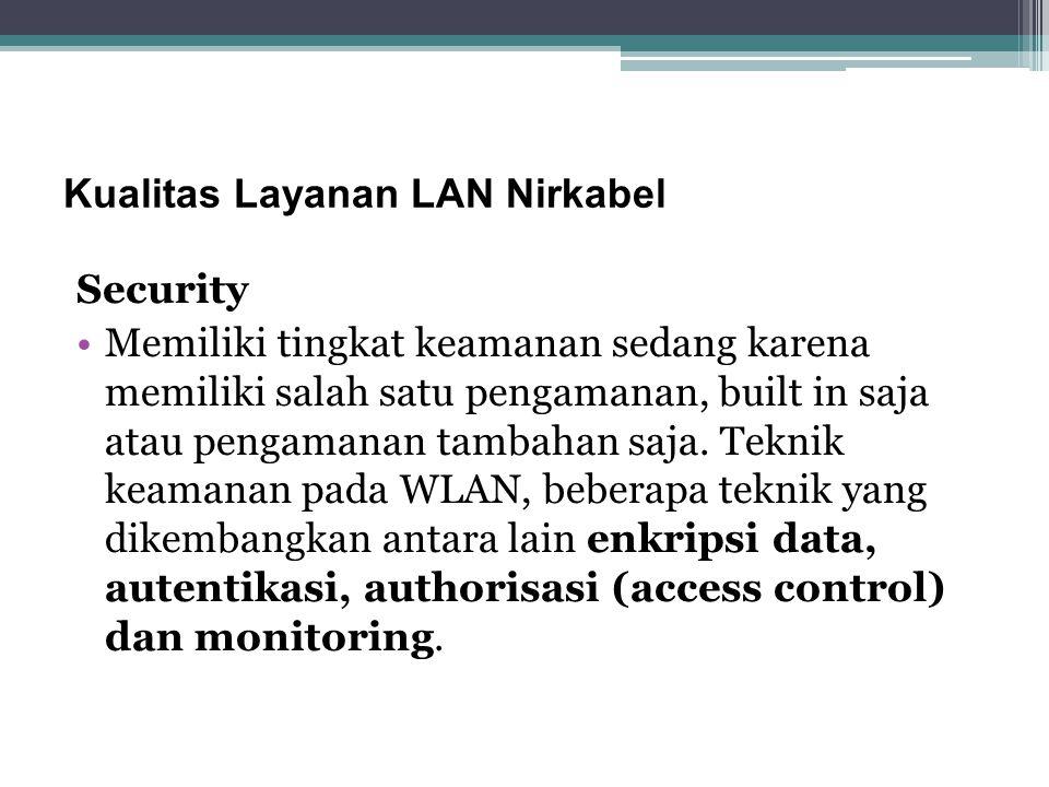 Kualitas Layanan LAN Nirkabel Complexity Memiliki tingkat kompleksitas sederhana karena untuk interworking dengan jaringan eksisting tidak memerlukan perangkat tambahan / antarmuka khusus dan tidak membutuhkan SDM dengan kecakapan tinggi.