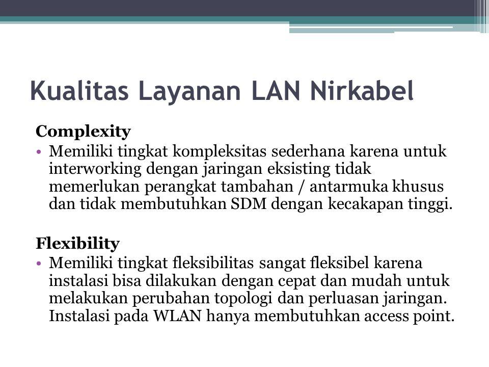 Kualitas Layanan LAN Nirkabel Mobility Memiliki tingkat mobilitas terbatas karena mobilitas bisa dilakukan pada lebih dari satu access point atau base station dan dengan tipe handoff manual.