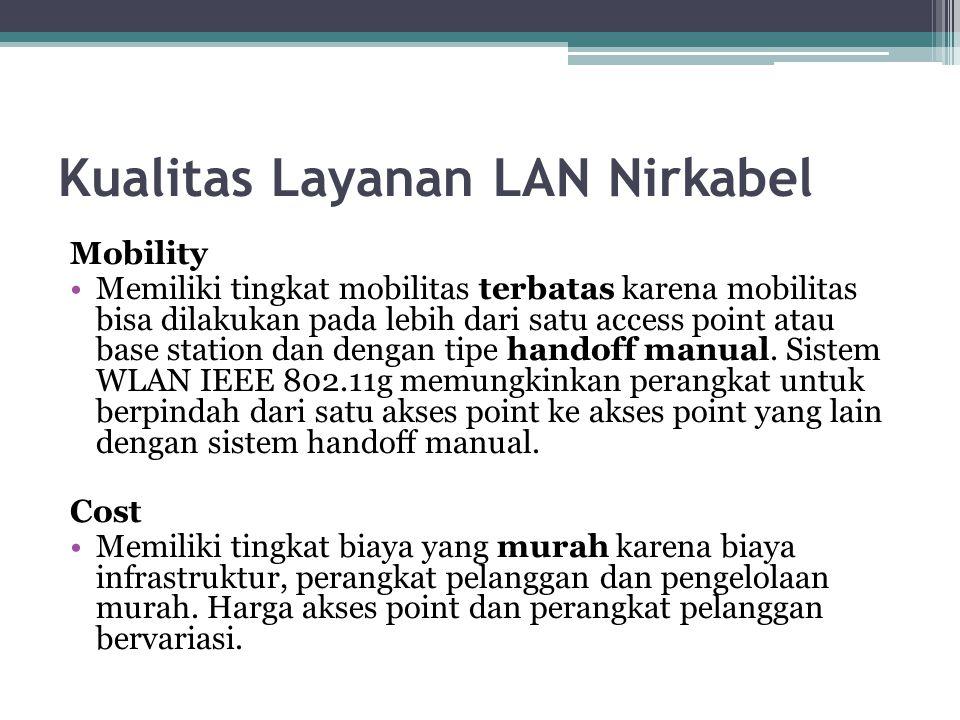 Kualitas Layanan LAN Nirkabel Mobility Memiliki tingkat mobilitas terbatas karena mobilitas bisa dilakukan pada lebih dari satu access point atau base