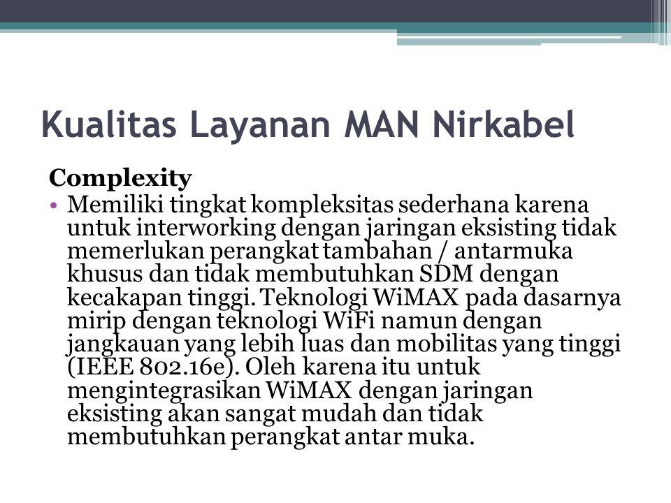 Kualitas Layanan MAN Nirkabel Flexibility Memiliki tingkat fleksibilitas sangat fleksibel karena instalasi bisa dilakukan dengan cepat dan mudah untuk melakukan perubahan topologi dan perluasan jaringan.