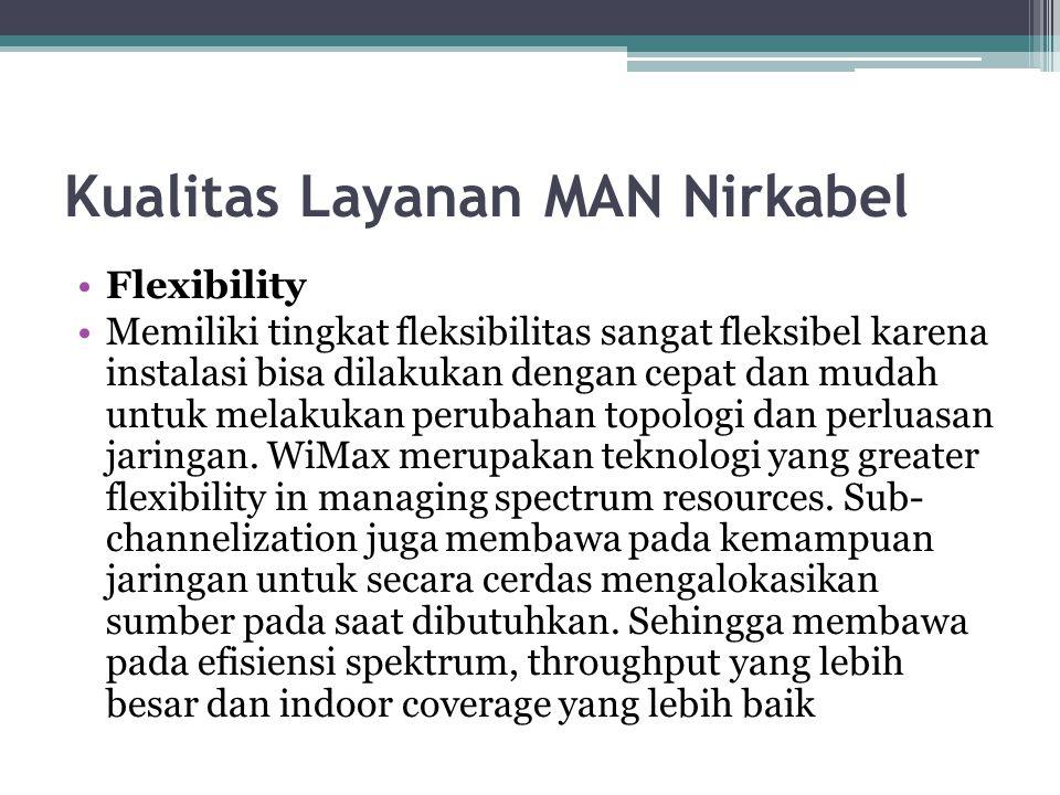 Kualitas Layanan MAN Nirkabel Flexibility Memiliki tingkat fleksibilitas sangat fleksibel karena instalasi bisa dilakukan dengan cepat dan mudah untuk