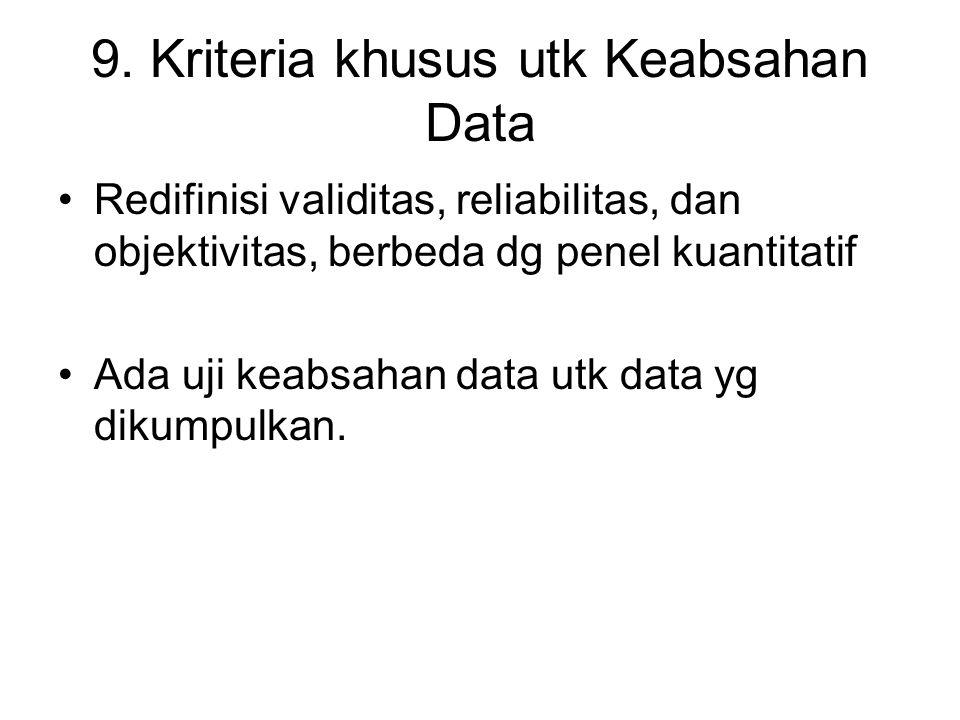 9. Kriteria khusus utk Keabsahan Data Redifinisi validitas, reliabilitas, dan objektivitas, berbeda dg penel kuantitatif Ada uji keabsahan data utk da