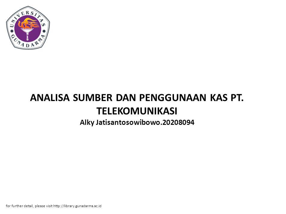 ANALISA SUMBER DAN PENGGUNAAN KAS PT. TELEKOMUNIKASI Alky Jatisantosowibowo.20208094 for further detail, please visit http://library.gunadarma.ac.id