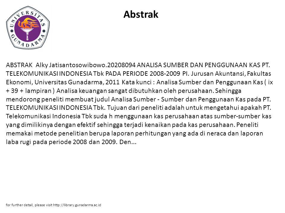 Abstrak ABSTRAK Alky Jatisantosowibowo.20208094 ANALISA SUMBER DAN PENGGUNAAN KAS PT. TELEKOMUNIKASI INDONESIA Tbk PADA PERIODE 2008-2009 PI. Jurusan