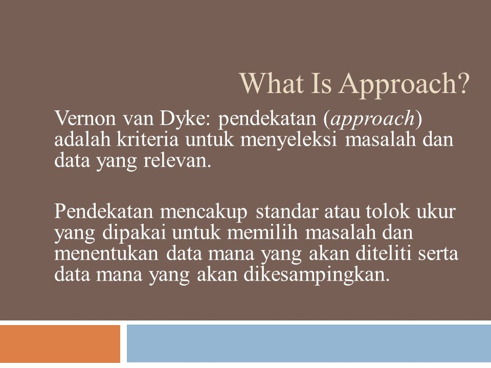 TRADITIONAL APPROACH Fokus utama: Negara konstitusional dan yuridis.