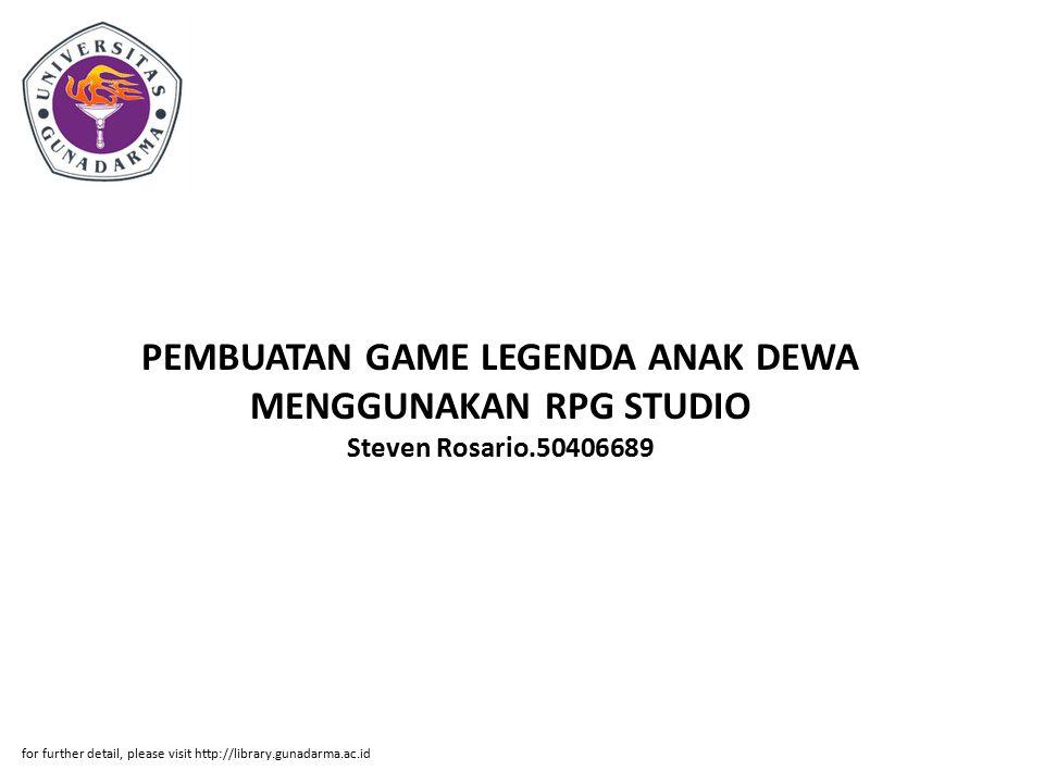 PEMBUATAN GAME LEGENDA ANAK DEWA MENGGUNAKAN RPG STUDIO Steven Rosario.50406689 for further detail, please visit http://library.gunadarma.ac.id