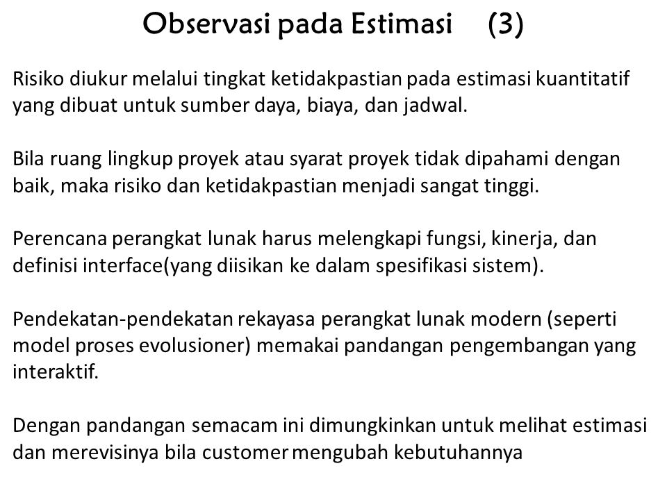 Observasi pada Estimasi (3) Risiko diukur melalui tingkat ketidakpastian pada estimasi kuantitatif yang dibuat untuk sumber daya, biaya, dan jadwal. B