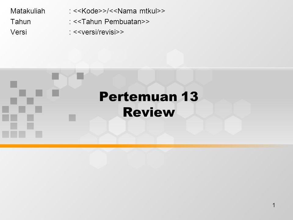1 Pertemuan 13 Review Matakuliah: >/ > Tahun: > Versi: >