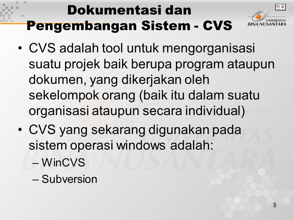 5 Dokumentasi dan Pengembangan Sistem - CVS CVS adalah tool untuk mengorganisasi suatu projek baik berupa program ataupun dokumen, yang dikerjakan oleh sekelompok orang (baik itu dalam suatu organisasi ataupun secara individual) CVS yang sekarang digunakan pada sistem operasi windows adalah: –WinCVS –Subversion