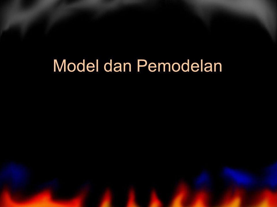Topik Bahasan 1.Definisi Model dan Pemodelan 2. Beberapa jenis model 3.