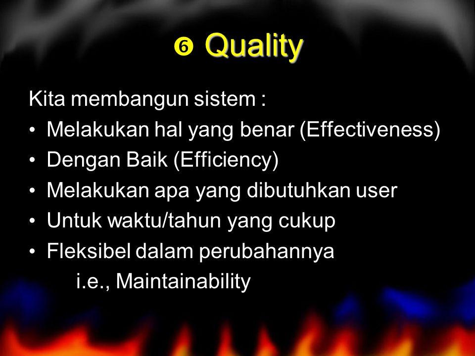 Quality  Quality Kita membangun sistem : Melakukan hal yang benar (Effectiveness) Dengan Baik (Efficiency) Melakukan apa yang dibutuhkan user Untuk waktu/tahun yang cukup Fleksibel dalam perubahannya i.e., Maintainability