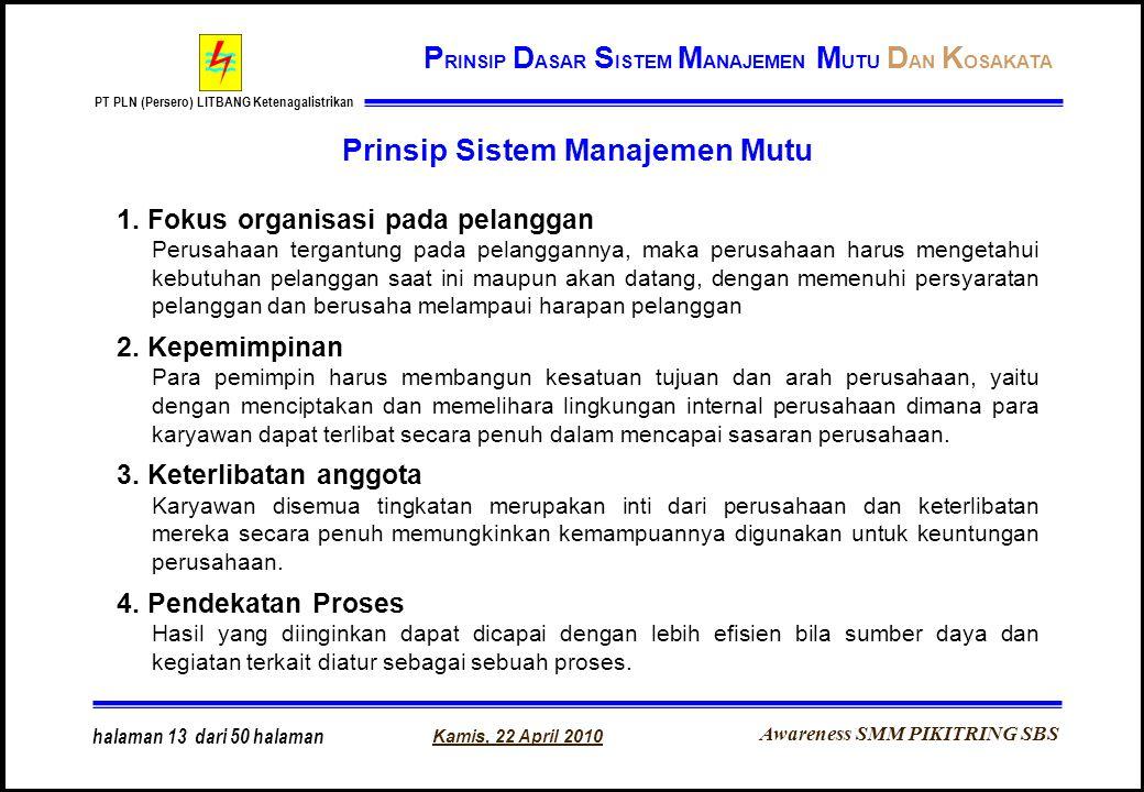 Awareness SMM PIKITRING SBS PT PLN (Persero) LITBANG Ketenagalistrikan Kamis, 22 April 2010 halaman 13 dari 50 halaman Prinsip Sistem Manajemen Mutu 1