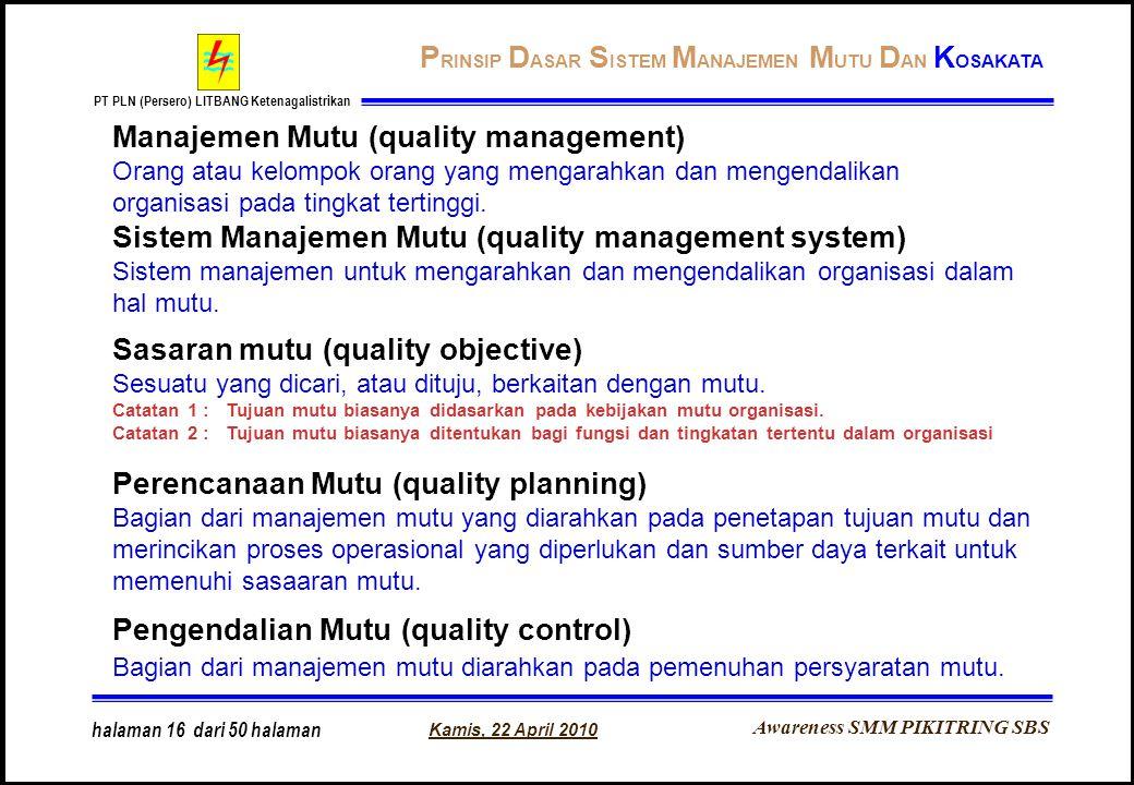 Awareness SMM PIKITRING SBS PT PLN (Persero) LITBANG Ketenagalistrikan Kamis, 22 April 2010 halaman 16 dari 50 halaman Sistem Manajemen Mutu (quality