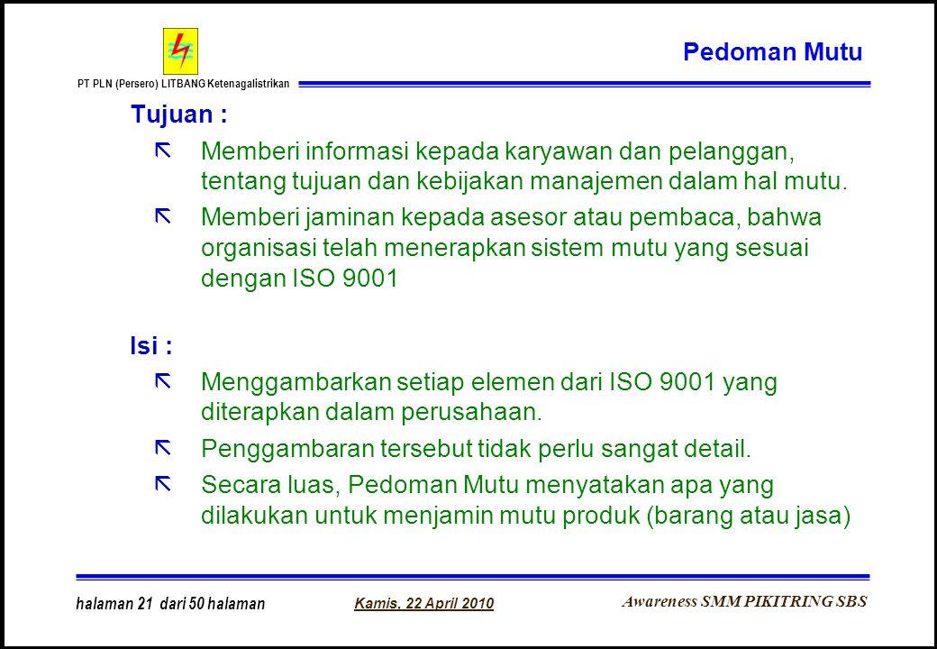 Awareness SMM PIKITRING SBS PT PLN (Persero) LITBANG Ketenagalistrikan Kamis, 22 April 2010 halaman 21 dari 50 halaman Tujuan : ãMemberi informasi kep
