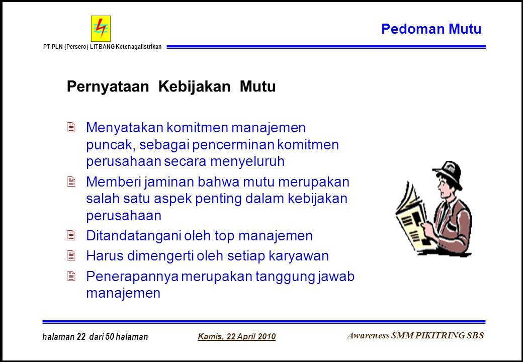 Awareness SMM PIKITRING SBS PT PLN (Persero) LITBANG Ketenagalistrikan Kamis, 22 April 2010 halaman 22 dari 50 halaman Pernyataan Kebijakan Mutu 2Meny