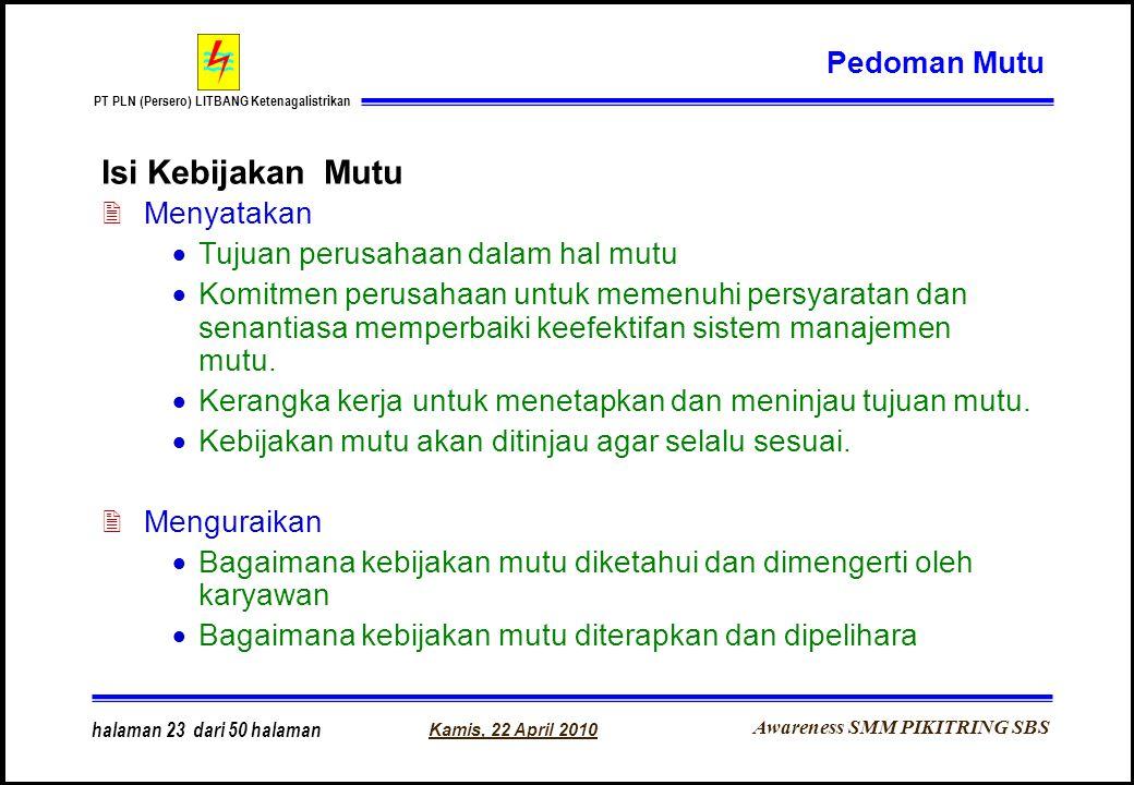 Awareness SMM PIKITRING SBS PT PLN (Persero) LITBANG Ketenagalistrikan Kamis, 22 April 2010 halaman 23 dari 50 halaman Isi Kebijakan Mutu 2Menyatakan