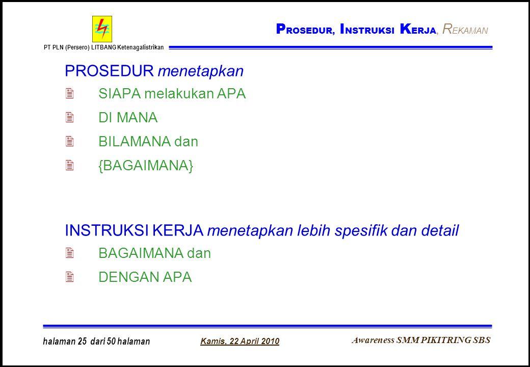 Awareness SMM PIKITRING SBS PT PLN (Persero) LITBANG Ketenagalistrikan Kamis, 22 April 2010 halaman 25 dari 50 halaman PROSEDUR menetapkan 2SIAPA mela