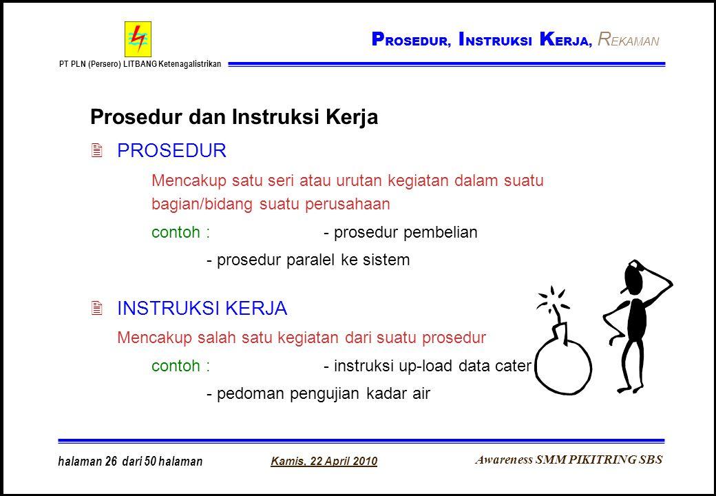 Awareness SMM PIKITRING SBS PT PLN (Persero) LITBANG Ketenagalistrikan Kamis, 22 April 2010 halaman 26 dari 50 halaman Prosedur dan Instruksi Kerja 2P
