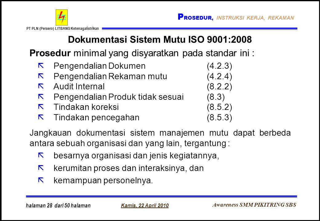 Awareness SMM PIKITRING SBS PT PLN (Persero) LITBANG Ketenagalistrikan Kamis, 22 April 2010 halaman 28 dari 50 halaman Dokumentasi Sistem Mutu ISO 900