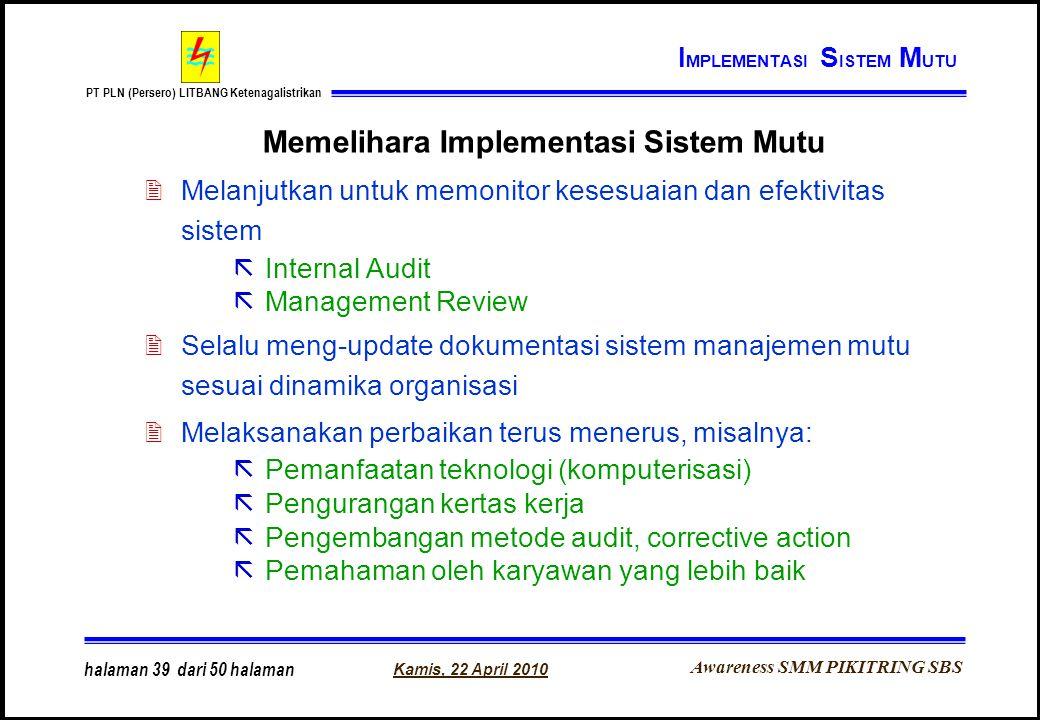Awareness SMM PIKITRING SBS PT PLN (Persero) LITBANG Ketenagalistrikan Kamis, 22 April 2010 halaman 39 dari 50 halaman Memelihara Implementasi Sistem